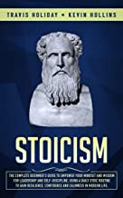 Stoicism: The Complete Beginner's Guide to Empower Your Mindset and Wisdom for Leadership and Self-Discipline, Using a Daily Stoic Routine to Gain Resilience, ... Calmness in Modern Life. (English Edition)