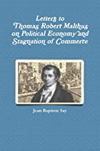 Letters to Thomas Robert Malthus on Political Economy and Stagnation of Commerce