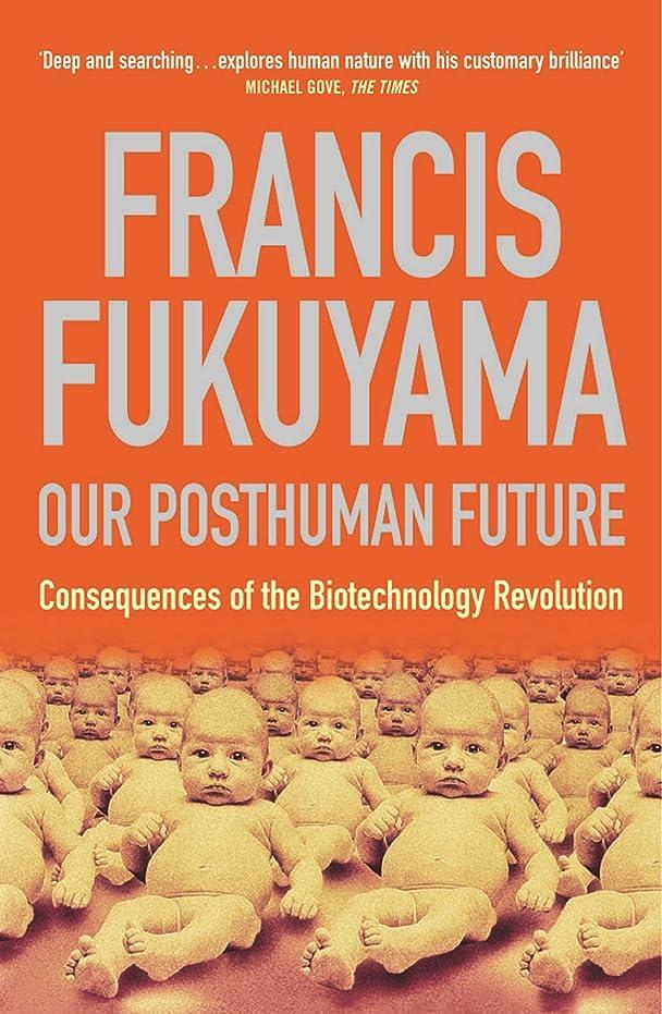 名誉起業家無人Our Posthuman Future: Consequences of the Biotechnology Revolution (English Edition)