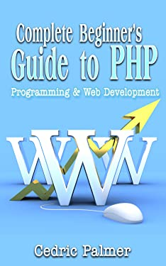 Complete Beginner's Guide to PHP: Programming & Web Development