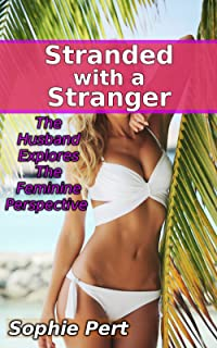 Stranded with a Stranger: The Husband Explores The Feminine Perspective (English Edition)