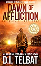 DAWN of AFFLICTION: America's Last Days (Last Dawn Trilogy Book 1)