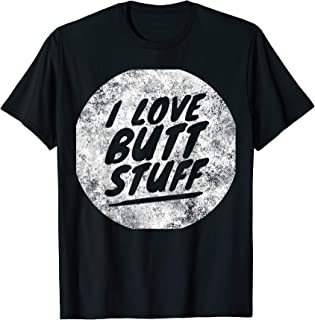 I love butt stuff - funny anal ass sex saying T-Shirt