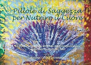 Pillole di Saggezza per Nutrire il Cuore: Dipinti intuitivi e frasi motivazionali dal mio cuore al tuo (Wow Now Artistic B...