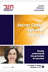 Secret Code - Spiral of Success: Finally understand the principle of success! (English Edition) Kindle Ausgabe