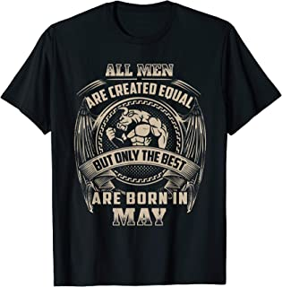 All Men Created Equal But The Best Are Born In MAY T-Shirt