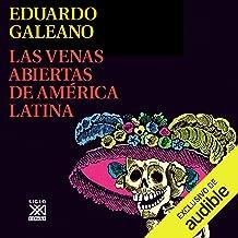 Las Venas Abiertas de América Latina [The Open Veins of Latin America]: Biblioteca Eduardo Galeano, Libro 11 [Eduardo Gale...