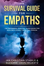 The Survival Guide for Empaths: The Beginners Survival Guide Book for Healing a Highly Sensitive Person