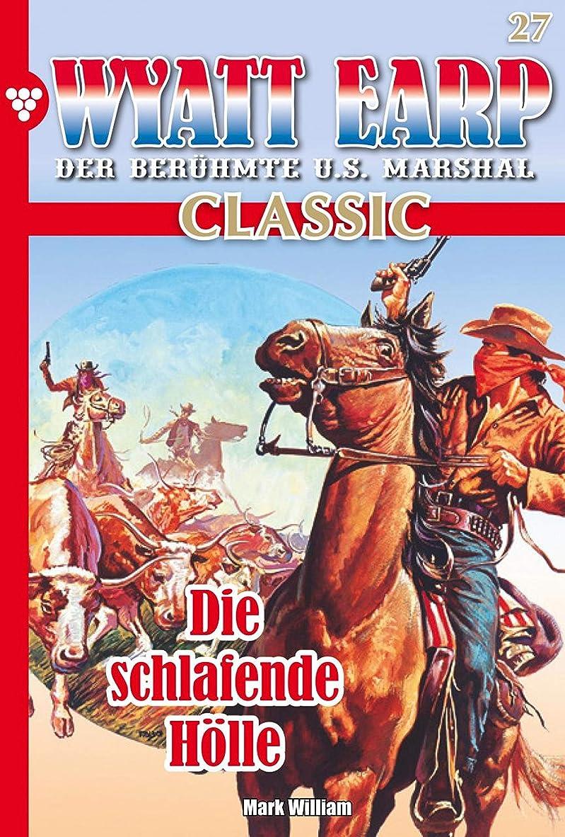消毒する放置同行Wyatt Earp Classic 27 – Western: Die schlafende H?lle (German Edition)