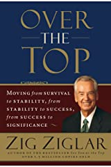 Over the Top: Moving from Survival to Stability, from Stability to Success, from Success to Significance Kindle Edition
