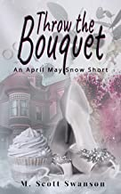 Throw the Bouquet: April May Snow Psychic Thriller #1: A Paranormal Single Young Woman Adventure Story (Throw the Series S...
