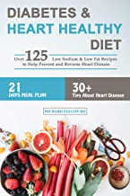 Diabetes & Heart Healthy Diet: Over 125 Low Sodium & Low Fat Recipes to Help Prevent and Reverse Heart Disease | 21-Days Meal Plan | 30+ Tips About Heart Disease