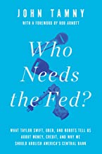 Who Needs the Fed?: What Taylor Swift, Uber, and Robots Tell Us About Money, Credit, and Why We Should Abolish America's Central Bank