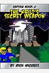 The Krilt's Secret Weapon (The Adventures of Captain Nexus Book 1) Kindle Edition