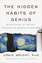 The Hidden Habits of Genius: Beyond Talent, IQ, and Grit―Unlocking the Secrets of Greatness