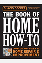 Black & Decker The Book of Home How-To: The Complete Photo Guide to Home Repair & Improvement Kindle Edition