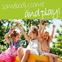 Somebody Come and Play - Classic Funny Children's Songs to Laugh About! Little Rabbit Foo-Foo, Candy Man Salty Dog, The Name Game, And More!