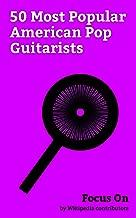 Focus On: 50 Most Popular American Pop Guitarists: Katy Perry, Paul Simon, Jewel (singer), Nick Jonas, Glen Campbell, Norah Jones, Neil Diamond, James Taylor, Ricky Nelson, Bob Seger, etc.