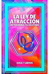 LA LEY DE ATRACCION: Determina tu destino: SERIE de 7 LIBROS PODEROSOS SOBRE LEY DE ATRACCION, PENSAMIENTO POSITIVO Y MOTIVACION! (Spanish Edition) Kindle Edition