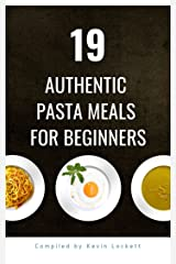 19 Authentic Pasta Meals For Beginners Kindle Edition