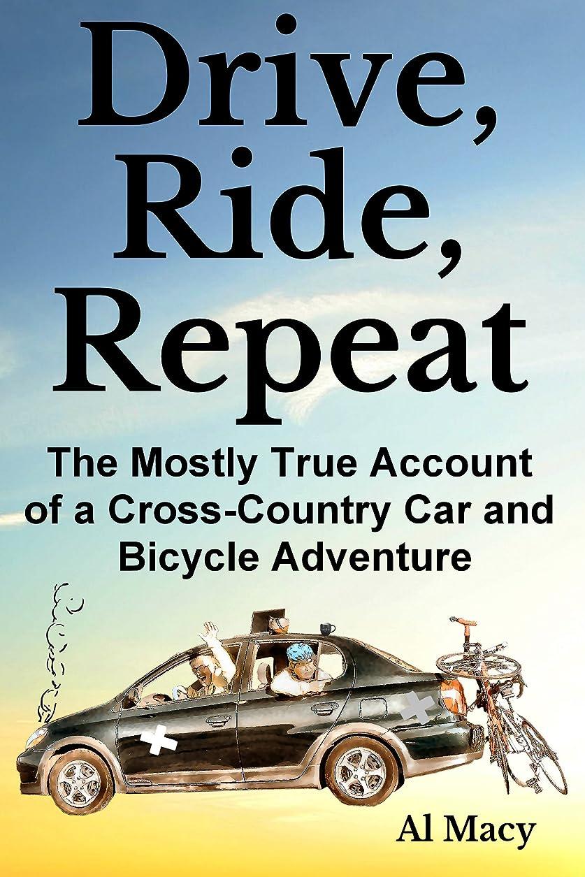 ただ悪名高いミントDrive, Ride, Repeat: The Mostly True Account of a Cross-Country Car and Bicycle Adventure (English Edition)