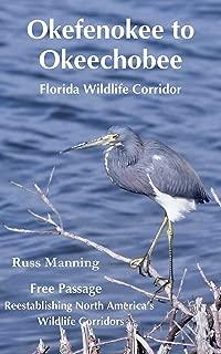 Okefenokee to Okeechobee: Florida Wildlife Corridor (Free Passage, Reestablishing North America's Wildlife Corridors Book 4)