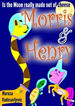 Morris & Henry: Is the moon really made out of cheese (Morris and Henry Book 2)