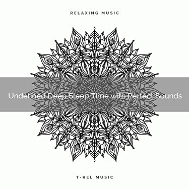 Undefined Deep Sleep Time with Perfect Sounds