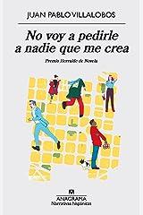 No voy a pedirle a nadie que me crea (Narrativas hispánicas nº 574) (Spanish Edition) Kindle Edition