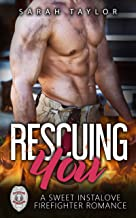 Rescuing You: A Sweet Instalove Firefighter Romance: (Big Hot Heroes Book 1)