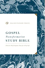 ESV Gospel Transformation Study Bible: Christ in All of Scripture, Grace for All of Life Kindle Edition