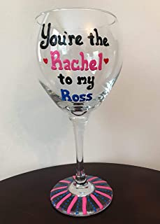 You're the Rachel to my Ross Wine Glass - Friends