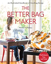 The Better Bag Maker: An Illustrated Handbook of Handbag Design * Techniques, Tips, and Tricks [Idioma Inglés]