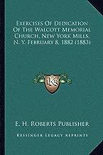 Exercises of Dedication of the Walcott Memorial Church, New York Mills, N. Y. February 8, 1882 (1883)