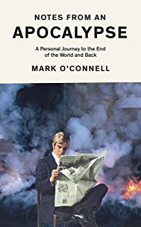 Notes from an Apocalypse: A Personal Journey to the End of the World and Back (English Edition)