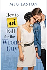 How to Not Fall for the Wrong Guy: A Sweet Romantic Comedy Kindle Edition