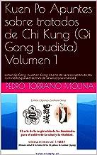 Kuen Po Apuntes sobre tratados de Chi Kung (Qi Gong budista) Volumen 1: Lohan Qi Gong - Luohan Gong:   El arte de la respiración de los iluminados para ... la salud y la vitalidad. (Spanish Edition)