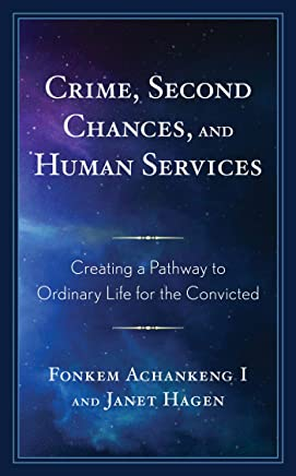 Crime, Second Chances, and Human Services: Creating a Pathway to Ordinary Life for the Convicted (English Edition)