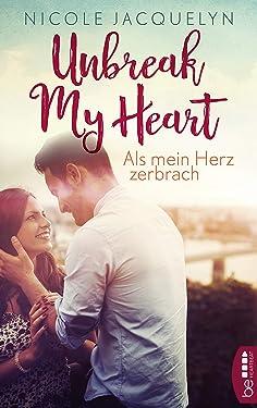 Als mein Herz zerbrach (Unbreak my Heart 1) (German Edition)