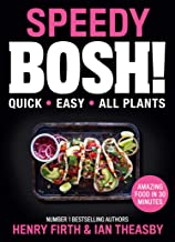 Speedy BOSH!: Over 100 New Quick and Easy Plant-Based Meals in 30 Minutes from the Authors of the Highest Selling Vegan Co...