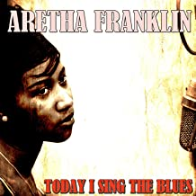 Today I Sing The Blues