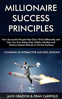 Millionaire Success Principles: How Successful People Next Door Think Differently and How You Can Adopt the Same Habits, M...
