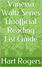 Vanessa Waltz Series Unofficial Reading List Guide (Hart Roger's Reading List Guides Book 119)
