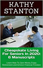 Cheapskate Living For Seniors In 2020: 6 Manuscripts: Learn How To Save Money, Enjoy Retirement and Achieve Financial Freedom (How to Save Money, Budgeting ... Retirement Savings) (English Edition)