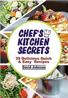 CHEF'S KITCHEN SECRETS: 39 DELICIOUS QUICK & EASY RECIPES