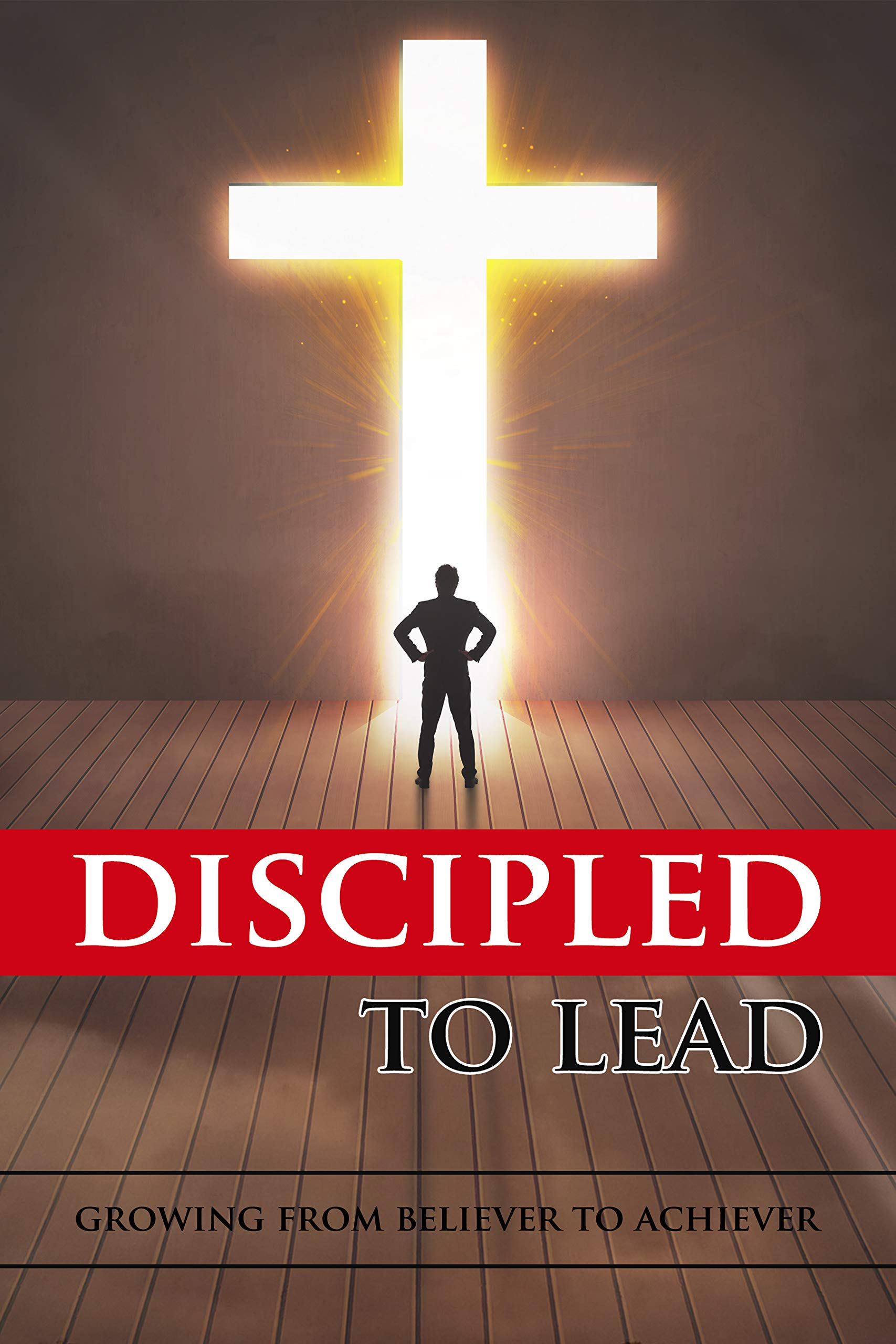 Discipled to Lead: Growing From Believer to Achiever