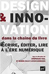 Design et innovation dans la chaîne du livre: Ecrire, éditer, lire à l'ère numérique Format Kindle