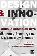 Design et innovation dans la chaîne du livre: Ecrire, éditer, lire à l'ère numérique (French Edition)