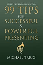 Stand Out From the Crowd - 99 Tips for Successful & Powerful Presenting