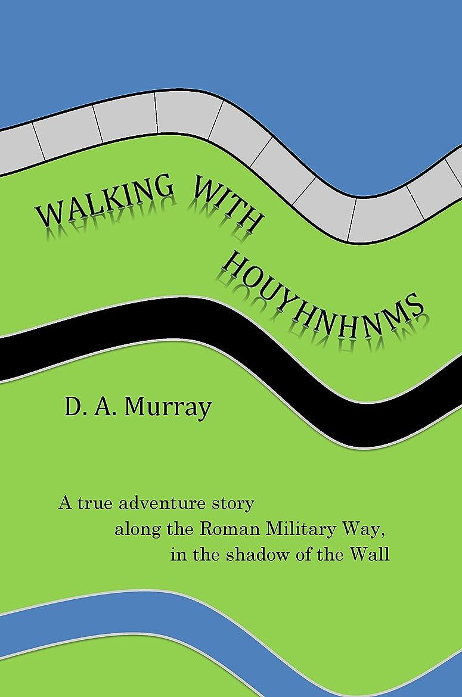 電気陽性広告するシンボルWALKING WITH HOUYHNHNMS: A true adventure story along the Roman Military Way, in the shadow of the Wall (English Edition)